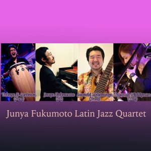 Latin Jazz Night (Junya Fukumoto Latin Jazz Quartet)